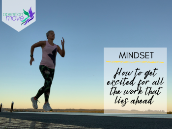 Mindset - How to get excited for all the work that lies ahead
